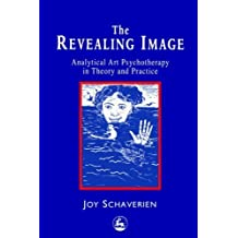 The Revealing Image: Analytical Art Psychotherapy in Theory and Practice by Joy Schaverien (2009-05-14)