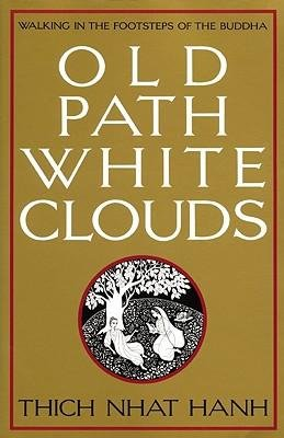 [(Old Path, White Clouds: Walking in the Footsteps of the Buddha)] [Author: Thich Nhat Hanh] published on (November, 1991)