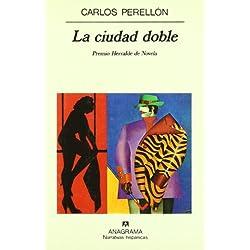 La ciudad doble (Narrativas hispánicas) Premio Herralde de Novela 1994