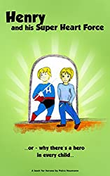 Henry and his Super Heart Force: …. or – why there's a hero in every child … (English Edition)