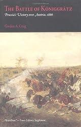 The Battle of Koniggratz: Prussia's Victory Over Austria, 1866