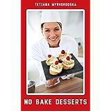 No Bake Desserts: 50 Quick-and-Easy Dessert Recipes (English Edition)