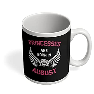 Best Birthday Gifts Princesses are born in August – Unique Birthday present ideas for all age little and teenage Girls kids Women Woman Her Mom Mother Sweet sister Grandmother Girlfriend ladies Wife fiancé sweetheart Lover Female Friends White ceramic Cof