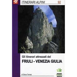Gli itinerari attrezzati del Friuli Venezia Giulia (Itinerari alpini)