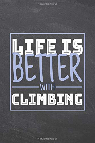 Life is Better with Climbing: Climbing Notebook, Planner or Journal | Size 6 x 9 | 110 Dot Grid Pages | Office Equipment, Supplies |Funny Climbing Gift Idea for Christmas or Birthday