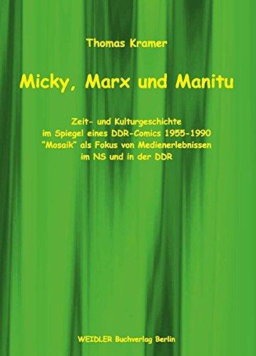 Micky, Marx und Manitu: Zeit- und Kulturgeschichte im Spiegel eines DDR-Comics 1955-1990 -Mosaik als Fokus von Medienerlebnissen im NS und in der DDR