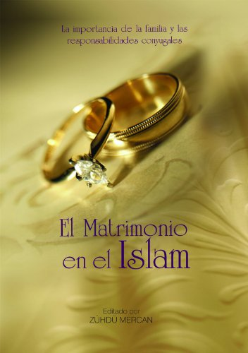 El matrimonio en el Islam/Marriage in Islam: La Importancia De La Familia Y Las Responsabilidades Conyugales/The Importance of the Family and the Marital Responsibilities