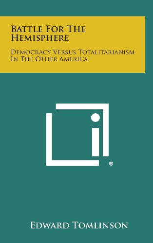 Battle for the Hemisphere: Democracy Versus Totalitarianism in the Other America