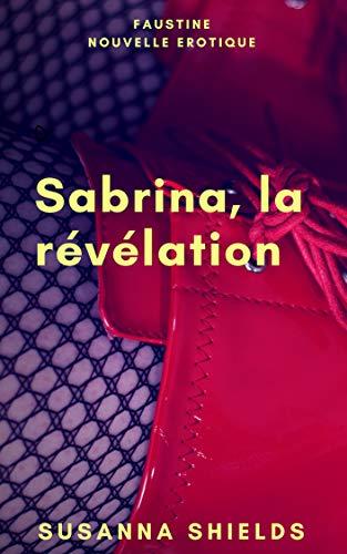 Couverture du livre Sabrina, la révélation: BDSM, Première Fois, domination, latex (Faustine t. 2)