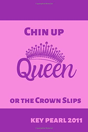 Chin Up Queen or the Crown Slips Key Pearl 2011: Inspirational
