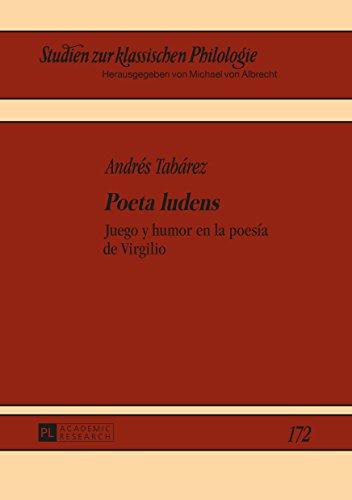 «Poeta ludens»: Juego y humor en la poesía de Virgilio (Studien zur klassischen Philologie nº 172) por Andrés Tabárez