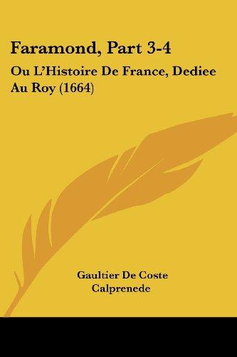 Faramond, Part 3-4: Ou L'Histoire de France, Dediee Au Roy (1664)