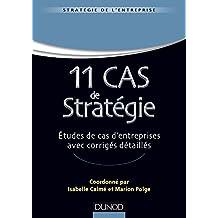 11 Cas de Stratégie : Etudes de cas d'entreprises avec corrigés détaillés (Stratégie - Politique de l'entreprise) (French Edition)