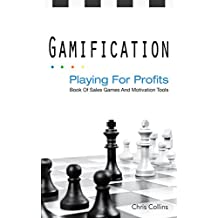 Gamification: Playing For Profits: A Book of Sales Games and Motivational Tools (English Edition)