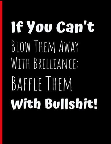 Baffle Them With Bullshit: Funny Motivational Gift Journal - Sarcastic Positivity Notebook For Entrepreneurs, Students, Visionaries And Creative ... Lined Pages -  (Positive Mindset Journals).