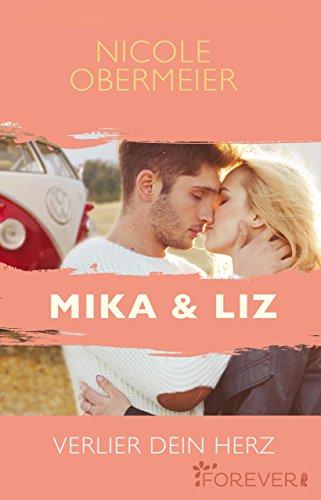 Mika & Liz. Verlier dein Herz (Herz-an-Herz 2) von [Obermeier, Nicole]