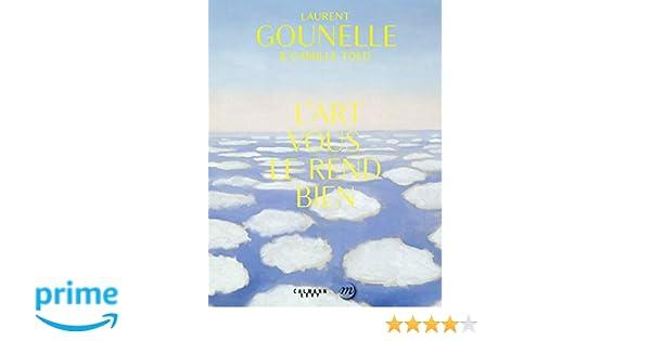 Amazon Fr L Art Vous Le Rend Bien Laurent Gounelle Livres