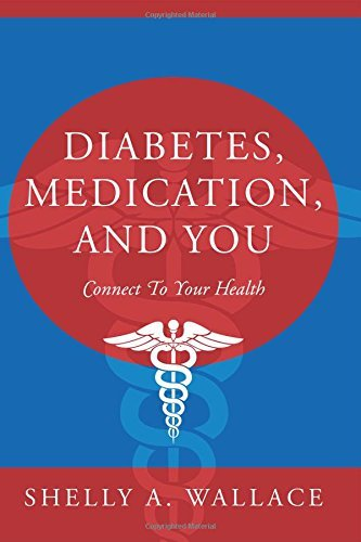Diabetes, Medication, and You: Connect To Your Health by Shelly A Wallace (2015-12-24)