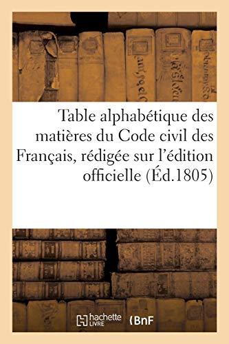 Table alphabétique des matières du Code civil des Français, rédigée sur l'édition officielle par Collectif