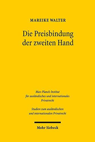 Die Preisbindung der zweiten Hand: Eine Neubewertung im Licht der ökonomischen Analyse und des US-amerikanischen, europäischen, deutschen und ... und internationalen Privatrecht)