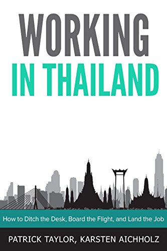 Working in Thailand: How to Ditch the Desk, Board the Flight, and Land the Job (English Edition)