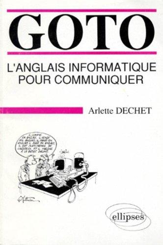 GOTO. L'anglais informatique pour communiquer par Arlette Dechet
