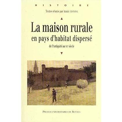 La maison rurale en pays d'habitat dispersé : De l'Antiquité au XXe siècle