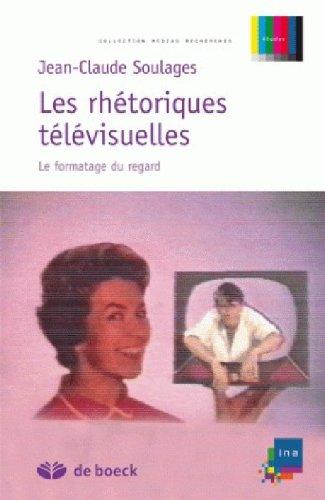 Les rhétoriques télévisuelles : Le formatage du regard par Jean-Claude Soulages