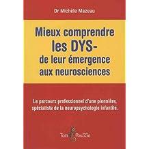 Mieux comprendre les DYS - de leur émergence aux neurosciences : Le parcours professionnel d'une pionnière, spécialiste de la neuropsychologie infantile