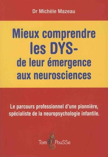 Mieux comprendre les DYS - de leur mergence aux neurosciences : Le parcours professionnel d'une pionnire, spcialiste de la neuropsychologie infantile