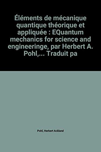 Éléments de mécanique quantique théorique et appliquée : EQuantum mechanics for science and engineeringe, par Herbert A. Pohl,... Traduit par René Marchand