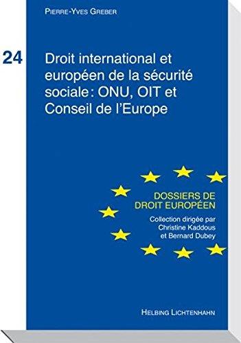 Droit international et européen de la sécurité sociale : ONU, OIT et Conseil de l'Europe par Greber Pierre-Yves