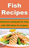 Fish Recipes - Seafood cookbook for fish, with 200 ideas & recipes.