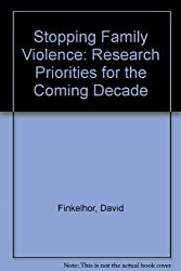 Stopping Family Violence: Research Priorities for the Coming Decade