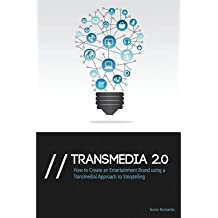 [(Transmedia 2.0: How to Create an Entertainment Brand Using a Transmedial Approach to Storytelling)] [Author: Nuno Bernardo] published on (April, 2014)