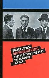 Der ruhelose Rebell: Karl Plättner 1893-1945. Eine Biographie