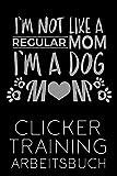 Clicker Training Arbeitsbuch: Clickertraining Trainingsbuch Notizbuch Protokoll für Hundetraining Erziehung Trainings Journal Dog Mom