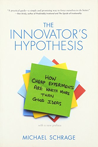 The Innovator\'s Hypothesis: How Cheap Experiments Are Worth More Than Good Ideas (Mit Press)