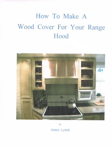 How To Make A Wood Cover For Your Range Hood (English Edition)