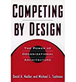 (COMPETING BY DESIGN: THE POWER OF ORGANIZATIONAL ARCHITECTURE ) BY NADLER, DAVID{AUTHOR}Hardcover