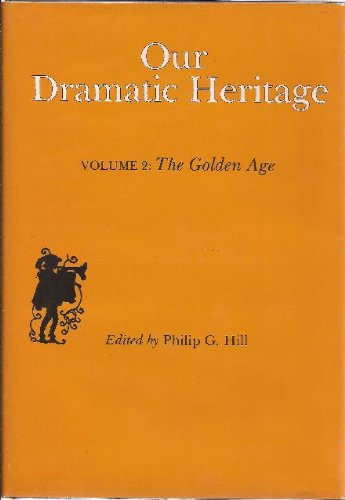 Our Dramatic Heritage: The Golden Age v. 2