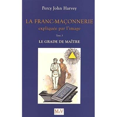 La franc-maçonnerie expliquée par l'image : Tome 3, Le grade de Maître