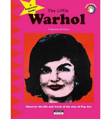 [(The Little Warhol: Discover the Life and Art of the Star of Pop Art)] [ By (author) Catherine De Duve ] [November, 2013]