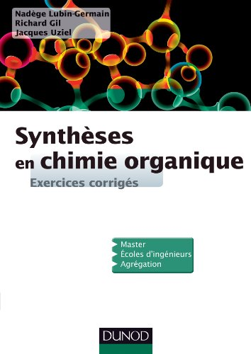 Synthèses en chimie organique - Exercices corrigés par Nadege; Gil, Richard; Uziel, Jacques Lugin-Germain