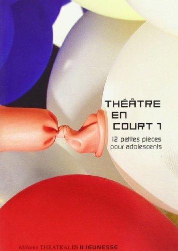 Théâtre en court : Tome 1, 12 Petites pièces pour adolescents par Françoise Du Chaxel