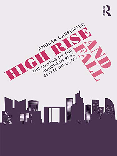 High Rise and Fall: The Making of the European Real Estate Industry (English Edition)
