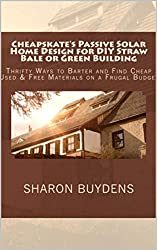 Cheapskate's Passive Solar Home Design for DIY Straw Bale or Green Building: Thrifty Ways to Barter and Find Cheap Used & Free Materials on a Frugal Budget