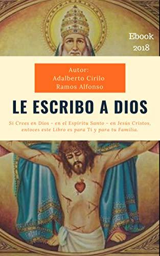 Religión: Le Escribo a Dios.: Me pego a Dios Escribiendole. par Adalberto Cirilo Ramos Alfonso