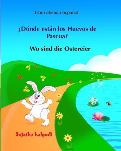 Libro aleman espanol: Donde estan los Huevos de Pascua: Libro infantil bilingüe (español alemán), Alemán para niños, Libro infantil ilustrado español-alemán (Edición bilingüe) (Libros aleman niños)