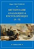 Dictionnaire analogique et encyclopédique: Le mot par ses analogies, ses épithètes, sa place dans l'histoire, la littérature, la poésie, le cinéma, la musique, le trait d'esprit…